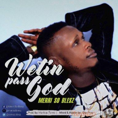 Wetin pass God