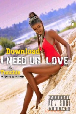 Tunchie i need your love(prod by Swatchz)