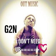 G2N_I don't need ur love