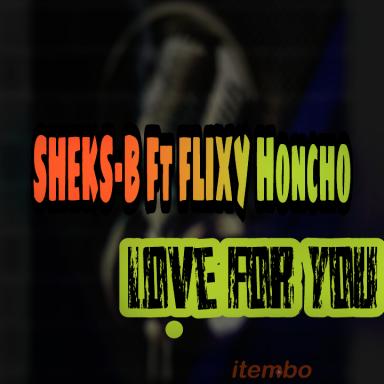 Sheks-B feat Flixy Honcho_love for you