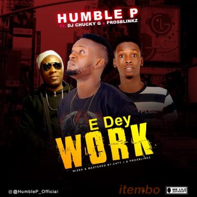 Humble P feat: Dj Chucky G & Prosblinkz_E dey work