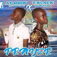 Prayer by Ay show (ayo shokunbi)ft T black