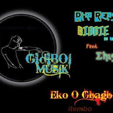 Dha Reason & Bibbie - Eko O Gbagbere feat. Ehis
